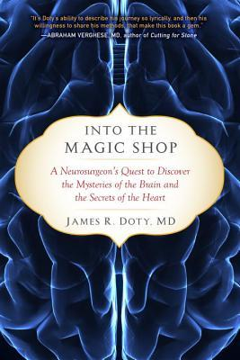 [PDF] [EPUB] Into the Magic Shop: A Neurosurgeon's Quest to Discover the Mysteries of the Brain and the Secrets of the Heart Download by James R. Doty