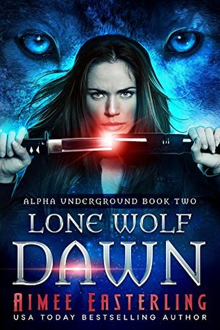 [PDF] [EPUB] Lone Wolf Dawn (Alpha Underground, #2) Download by Aimee Easterling