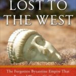 [PDF] [EPUB] Lost to the West: The Forgotten Byzantine Empire That Rescued Western Civilization Download