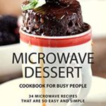 [PDF] [EPUB] Microwave Dessert Cookbook for Busy People: 34 Microwave Recipes That Are So Easy and Simple Download