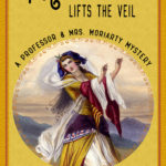 [PDF] [EPUB] Moriarty Lifts the Veil (The Professor and Mrs. Moriarty Mysteries, #4) Download