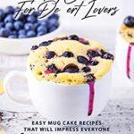 [PDF] [EPUB] Mug Cakes for Dessert Lovers: Easy Mug Cake Recipes That Will Impress Everyone Download