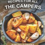 [PDF] [EPUB] Must-Have Recipes for All the Campers: 50 Recipes to Enhance Your Camping Experience Download