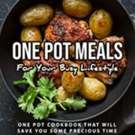 [PDF] [EPUB] One Pot Meals for Your Busy Lifestyle: One Pot Cookbook That Will Save You Some Precious Time Download