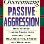 [PDF] [EPUB] Overcoming Passive-Aggression: How to Stop Hidden Anger from Spoiling Your Relationships, Career and Happiness Download