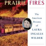 [PDF] [EPUB] Prairie Fires: The American Dreams of Laura Ingalls Wilder Download