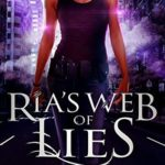 [PDF] [EPUB] Ria's Web of Lies: A Ria Miller Urban Fantasy (Ria Miller and the Monsters Book 1) Download