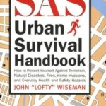 [PDF] [EPUB] SAS Urban Survival Handbook: How to Protect Yourself Against Terrorism, Natural Disasters, Fires, Home Invasions, and Everyday Health and Safety Hazards Download
