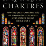 [PDF] [EPUB] Saving the Light at Chartres: How the Great Cathedral and Its Stained-Glass Treasures Were Rescued During World War II Download