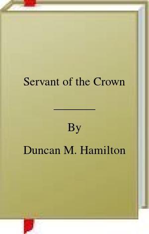 [PDF] [EPUB] Servant of the Crown Download by Duncan M. Hamilton