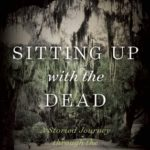 [PDF] [EPUB] Sitting Up with the Dead: A Storied Journey through the American South Download