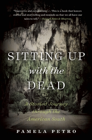 [PDF] [EPUB] Sitting Up with the Dead: A Storied Journey through the American South Download by Pamela Petro
