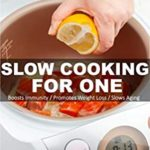 [PDF] [EPUB] Slow Cooking for One: Over 230 Quick and Easy Gluten Free Low Cholesterol Whole Foods Slow Cooker Meals full of Antioxidants and Phytochemicals (Slow Cooking Natural Weight Loss Transformation Book 20) Download