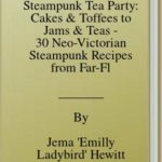 [PDF] [EPUB] Steampunk Tea Party: Cakes and Toffees to Jams and Teas – 30 Neo-Victorian Steampunk Recipes from Far-Flung Galaxies, Underwater Worlds and Airborne Excursions Download