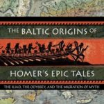 [PDF] [EPUB] The Baltic Origins of Homer's Epic Tales: The Iliad, the Odyssey, and the Migration of Myth Download