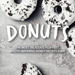 [PDF] [EPUB] The Book of Donuts: The Most Delicious, Fluffiest, Mouth-Watering Donut Recipes Ever! Download