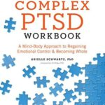 [PDF] [EPUB] The Complex PTSD Workbook: A Mind-Body Approach to Regaining Emotional Control and Becoming Whole Download
