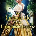 [PDF] [EPUB] The Curious Life of the Unfortunate Duchess Download
