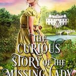 [PDF] [EPUB] The Curious Story of the Missing Lady: A Historical Regency Romance Book Download