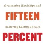 [PDF] [EPUB] The Fifteen Percent: Overcoming Hardships and Achieving Lasting Success Download