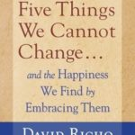 [PDF] [EPUB] The Five Things We Cannot Change: And the Happiness We Find by Embracing Them Download