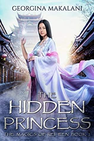 [PDF] [EPUB] The Hidden Princess (The Magics of Rei-Een Book 1) Download by Georgina Makalani