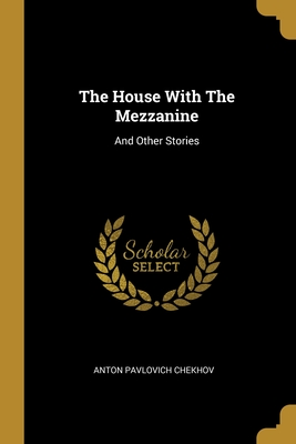 [PDF] [EPUB] The House With The Mezzanine: And Other Stories Download by Anton Pavlovich Chekhov