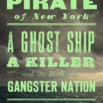 [PDF] [EPUB] The Last Pirate of New York: A Ghost Ship, a Killer, and the Birth of a Gangster Nation Download