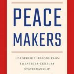 [PDF] [EPUB] The Peacemakers: Leadership Lessons from Twentieth-Century Statesmanship Download