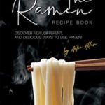 [PDF] [EPUB] The Ramen Recipe Book: Discover New, Different, And Delicious Ways to Use Ramen! Download