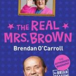 [PDF] [EPUB] The Real Mrs. Brown: The Authorised Biography of Brendan O'Carroll Download