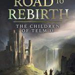 [PDF] [EPUB] The Road to Rebirth (The Children of Telm, #2) Download