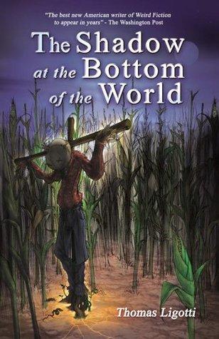 [PDF] [EPUB] The Shadow at the Bottom of the World Download by Thomas Ligotti