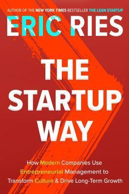 [PDF] [EPUB] The Startup Way: Making Entrepreneurship a Fundamental Discipline of Every Enterprise Download by Eric Ries