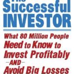 [PDF] [EPUB] The Successful Investor: What 80 Million People Need to Know to Invest Profitably and Avoid Big Losses Download
