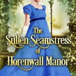 [PDF] [EPUB] The Sullen Seamstress of Horenwall Manor Download