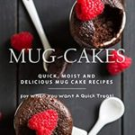[PDF] [EPUB] The Ultimate Guide to Mug-Cakes: Quick, Moist and Delicious Mug Cake Recipes for When You Want A Quick Treat! Download