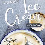 [PDF] [EPUB] The Ultimate Ice Cream Recipe Book: The Best and Creamiest Ice Cream Recipes Ever! Download