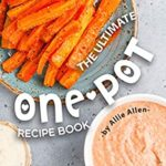 [PDF] [EPUB] The Ultimate One-Pot Recipe Book: Delicious and Easy One-Pot Recipes That Make Clean Up A Total Breeze! Download