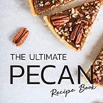 [PDF] [EPUB] The Ultimate Pecan Recipe Book: Discover New Different and Delicious Ways to Use Pecans! Download