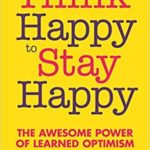 [PDF] [EPUB] Think Happy to Stay Happy: The Awesome Power of Learned Optimism Download