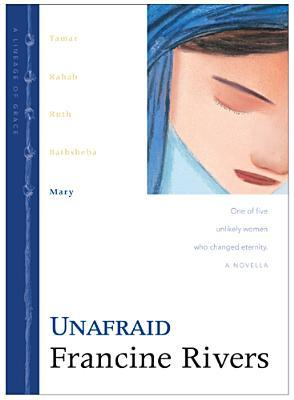 [PDF] [EPUB] Unafraid: Mary (Lineage of Grace, #5) Download by Francine Rivers