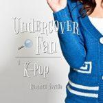 [PDF] [EPUB] Undercover Fan: A Kpop Romance Book Download