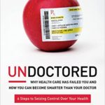 [PDF] [EPUB] Undoctored: Why Health Care Has Failed You and How You Can Become Smarter Than Your Doctor Download