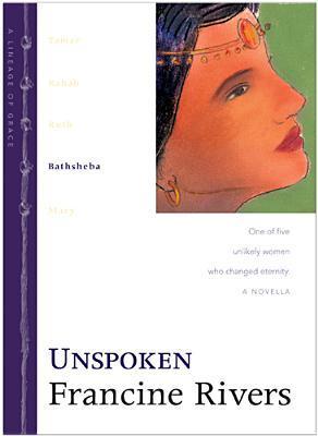 [PDF] [EPUB] Unspoken: Bathsheba (Lineage of Grace, #4) Download by Francine Rivers