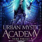 [PDF] [EPUB] Urban Mystic Academy: Third Project (A Supernatural Academy Series Book 3) Download