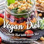 [PDF] [EPUB] Vegan Diet Cookbook That Will Guide You: The Only Vegan Diet Cookbook That You Wil Ever Need Download