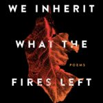 [PDF] [EPUB] We Inherit What the Fires Left: Poems Download