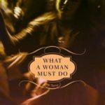[PDF] [EPUB] What a Woman Must Do: A Novel Download