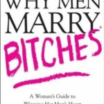 [PDF] [EPUB] Why Men Marry Bitches: A Woman's Guide to Winning Her Man's Heart Download